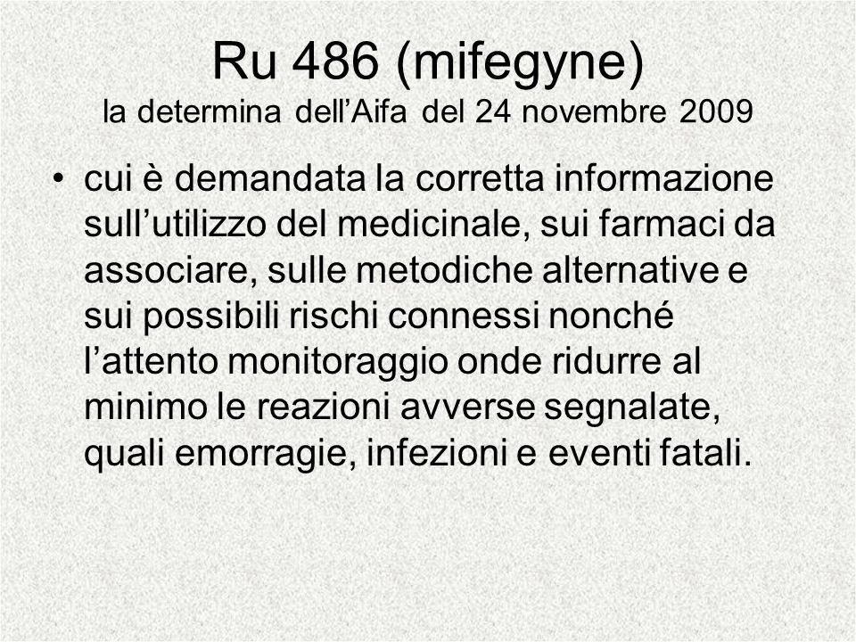 Ru 486 (mifegyne) la determina dellAifa del 24 novembre 2009 cui è demandata la corretta informazione sullutilizzo del medicinale, sui farmaci da asso