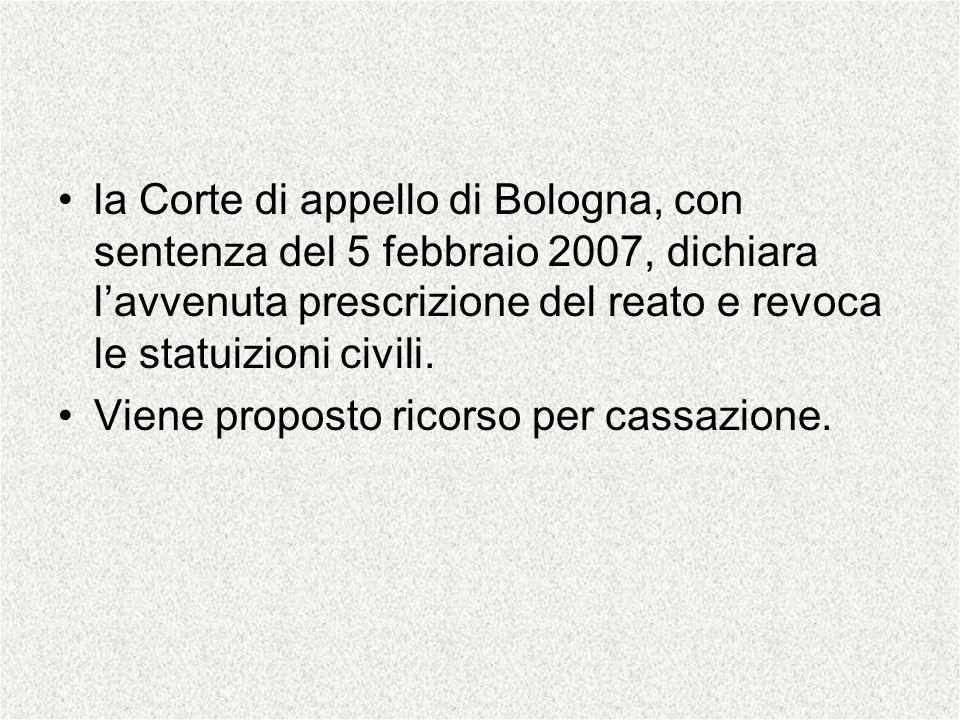 la Corte di appello di Bologna, con sentenza del 5 febbraio 2007, dichiara lavvenuta prescrizione del reato e revoca le statuizioni civili. Viene prop