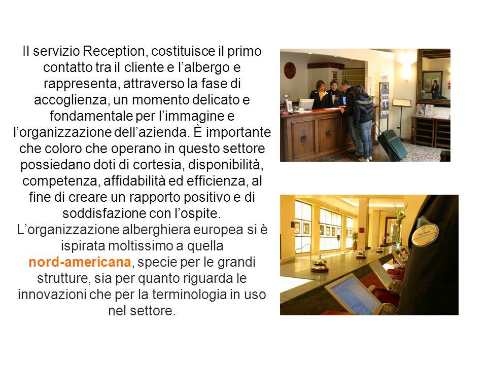Il servizio Reception, costituisce il primo contatto tra il cliente e lalbergo e rappresenta, attraverso la fase di accoglienza, un momento delicato e fondamentale per limmagine e lorganizzazione dellazienda.