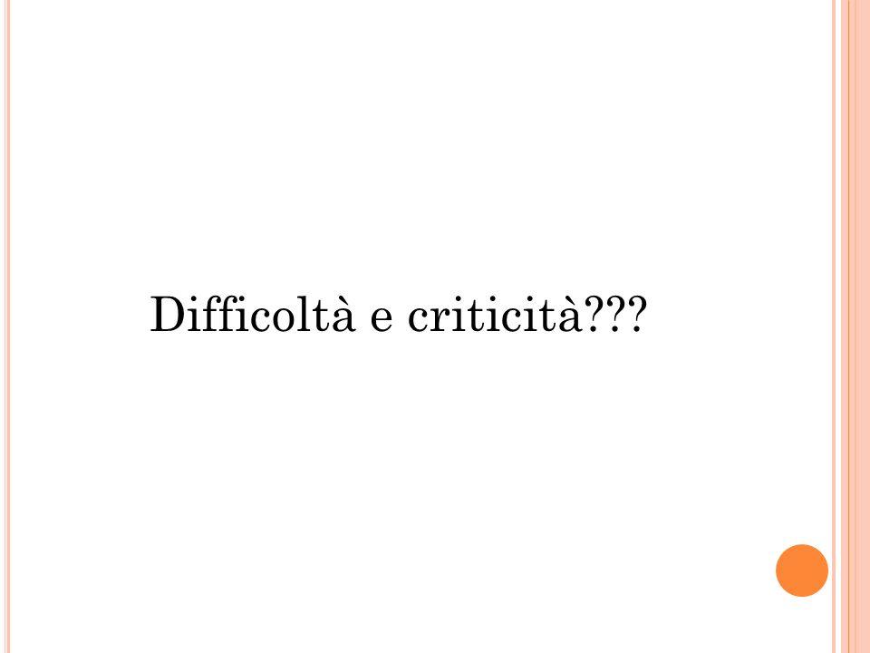 Difficoltà e criticità???
