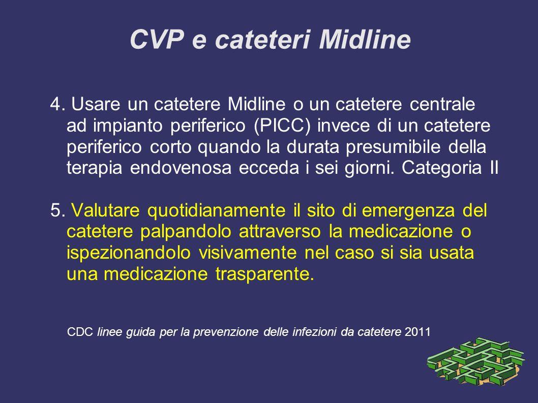 CVP e cateteri Midline 4. Usare un catetere Midline o un catetere centrale ad impianto periferico (PICC) invece di un catetere periferico corto quando