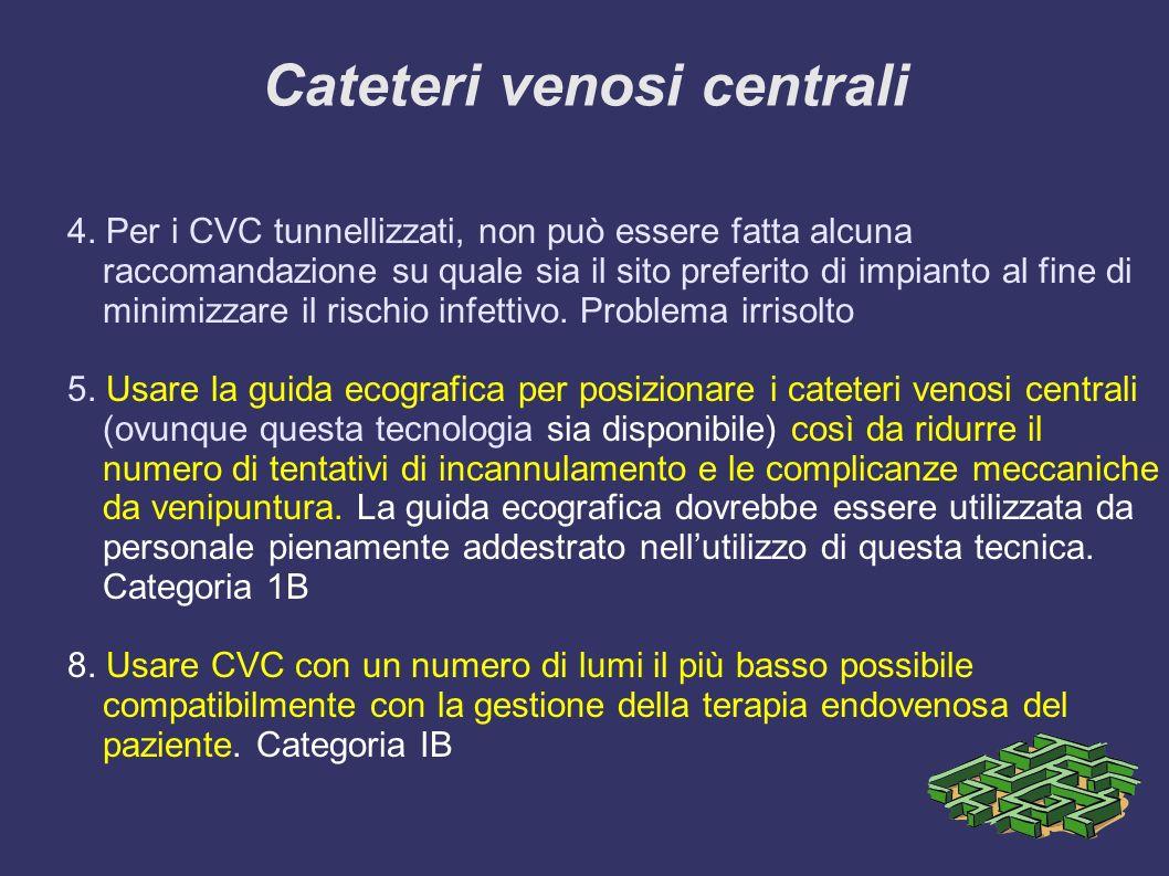 Cateteri venosi centrali 4. Per i CVC tunnellizzati, non può essere fatta alcuna raccomandazione su quale sia il sito preferito di impianto al fine di
