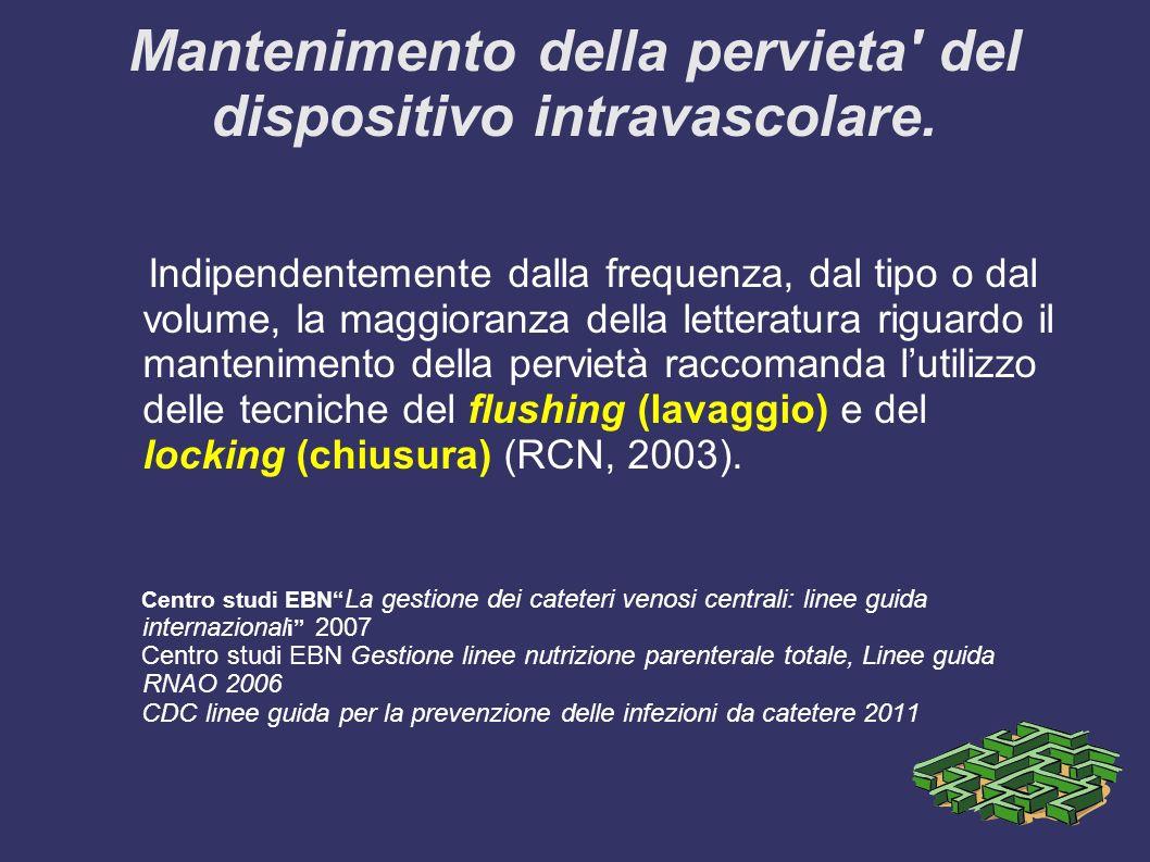 Mantenimento della pervieta' del dispositivo intravascolare. Indipendentemente dalla frequenza, dal tipo o dal volume, la maggioranza della letteratur