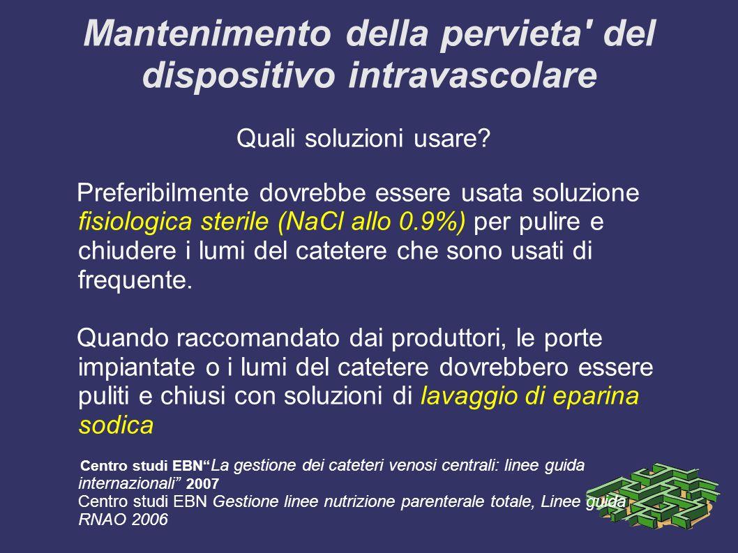 Mantenimento della pervieta' del dispositivo intravascolare Quali soluzioni usare? Preferibilmente dovrebbe essere usata soluzione fisiologica sterile