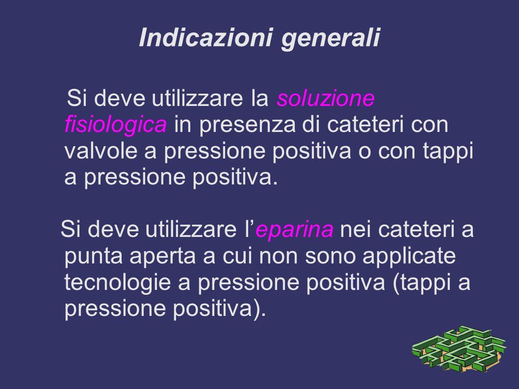 Indicazioni generali Si deve utilizzare la soluzione fisiologica in presenza di cateteri con valvole a pressione positiva o con tappi a pressione posi