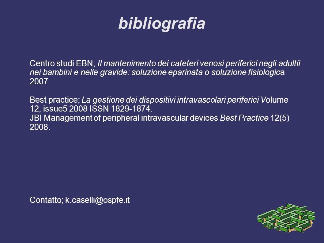 bibliografia Centro studi EBN; Il mantenimento dei cateteri venosi periferici negli adultii nei bambini e nelle gravide: soluzione eparinata o soluzio