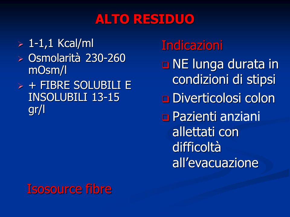 ALTO RESIDUO 1-1,1 Kcal/ml 1-1,1 Kcal/ml Osmolarità 230-260 mOsm/l Osmolarità 230-260 mOsm/l + FIBRE SOLUBILI E INSOLUBILI 13-15 gr/l + FIBRE SOLUBILI