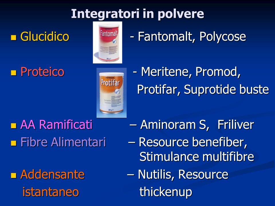 Integratori in polvere Glucidico - Fantomalt, Polycose Glucidico - Fantomalt, Polycose Proteico - Meritene, Promod, Proteico - Meritene, Promod, Protifar, Suprotide buste Protifar, Suprotide buste AA Ramificati – Aminoram S, Friliver AA Ramificati – Aminoram S, Friliver Fibre Alimentari – Resource benefiber, Stimulance multifibre Fibre Alimentari – Resource benefiber, Stimulance multifibre Addensante – Nutilis, Resource Addensante – Nutilis, Resource istantaneo thickenup istantaneo thickenup