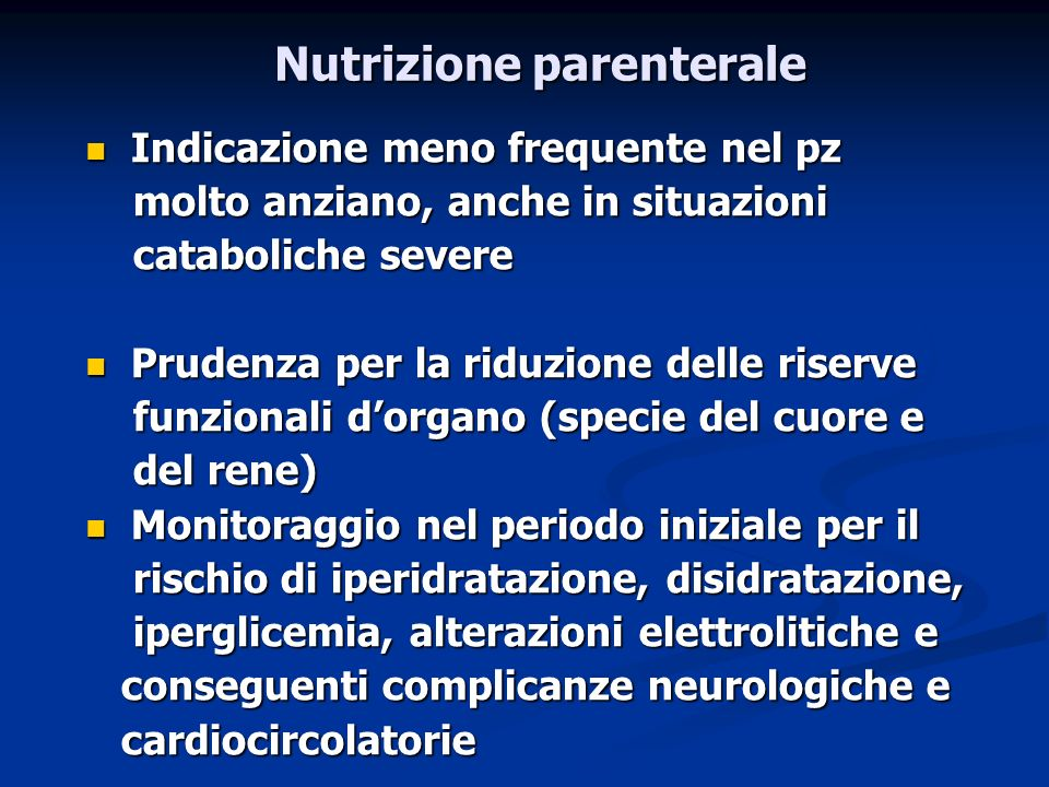 Nutrizione parenterale Indicazione meno frequente nel pz Indicazione meno frequente nel pz molto anziano, anche in situazioni molto anziano, anche in