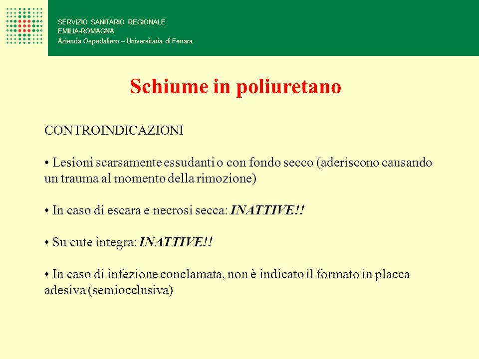 SERVIZIO SANITARIO REGIONALE EMILIA-ROMAGNA Azienda Ospedaliero – Universitaria di Ferrara CONTROINDICAZIONI Lesioni scarsamente essudanti o con fondo