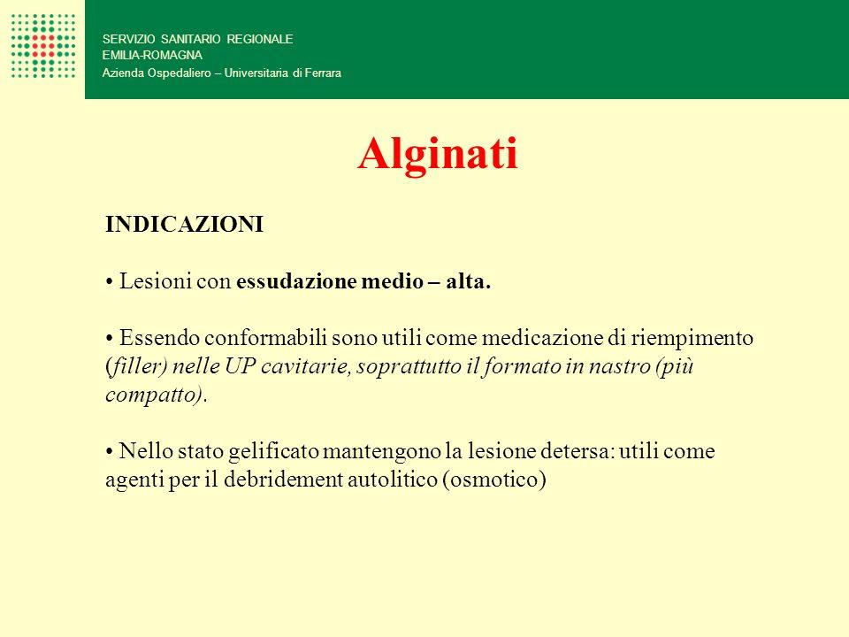 SERVIZIO SANITARIO REGIONALE EMILIA-ROMAGNA Azienda Ospedaliero – Universitaria di Ferrara Alginati INDICAZIONI Lesioni con essudazione medio – alta.