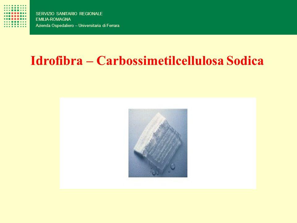SERVIZIO SANITARIO REGIONALE EMILIA-ROMAGNA Azienda Ospedaliero – Universitaria di Ferrara Idrofibra – Carbossimetilcellulosa Sodica