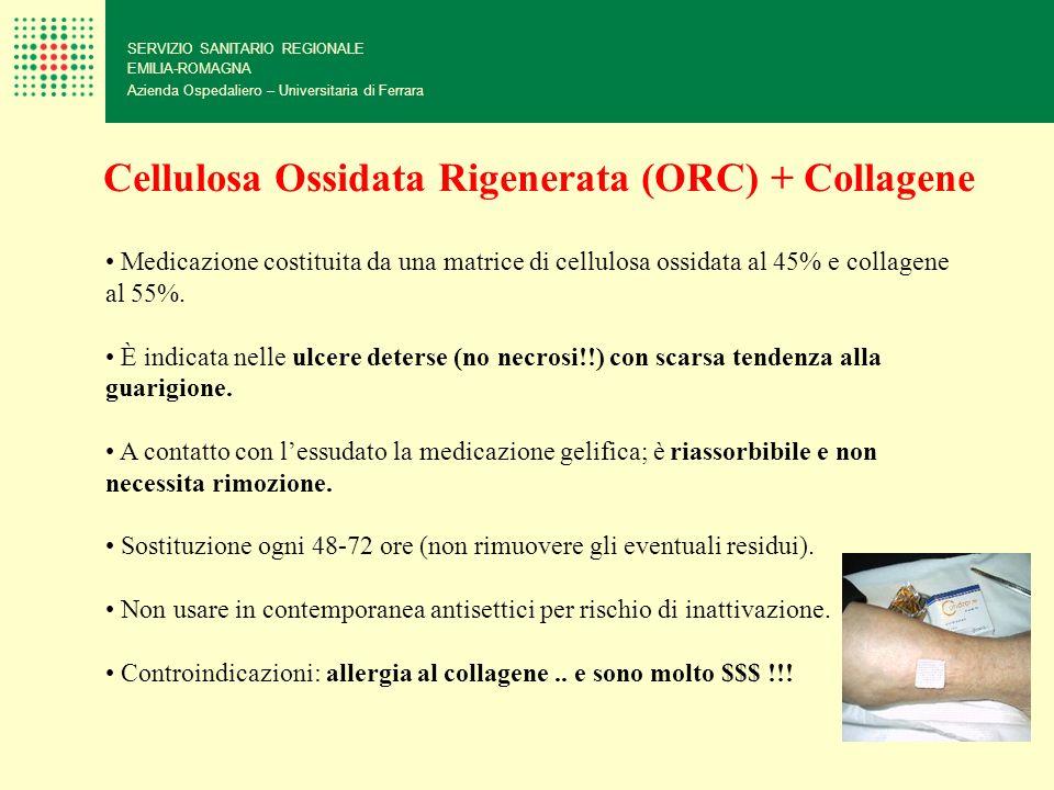 SERVIZIO SANITARIO REGIONALE EMILIA-ROMAGNA Azienda Ospedaliero – Universitaria di Ferrara Cellulosa Ossidata Rigenerata (ORC) + Collagene Medicazione