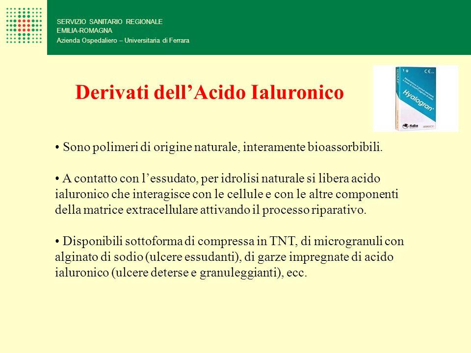SERVIZIO SANITARIO REGIONALE EMILIA-ROMAGNA Azienda Ospedaliero – Universitaria di Ferrara Derivati dellAcido Ialuronico Sono polimeri di origine natu
