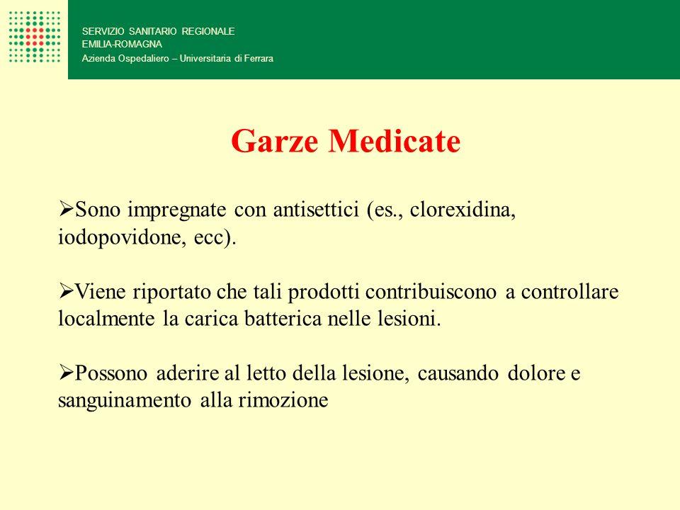 SERVIZIO SANITARIO REGIONALE EMILIA-ROMAGNA Azienda Ospedaliero – Universitaria di Ferrara Garze Medicate Sono impregnate con antisettici (es., clorex