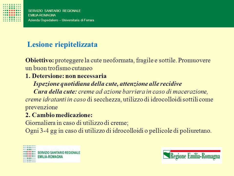 SERVIZIO SANITARIO REGIONALE EMILIA-ROMAGNA Azienda Ospedaliero – Universitaria di Ferrara Lesione riepitelizzata Obiettivo: proteggere la cute neofor