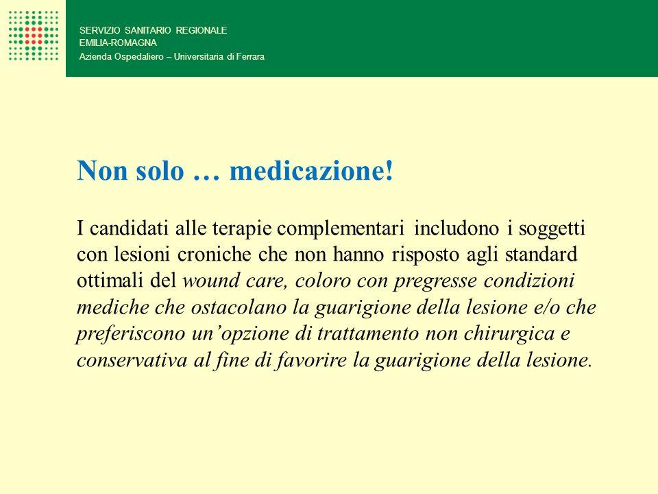 SERVIZIO SANITARIO REGIONALE EMILIA-ROMAGNA Azienda Ospedaliero – Universitaria di Ferrara Non solo … medicazione! I candidati alle terapie complement