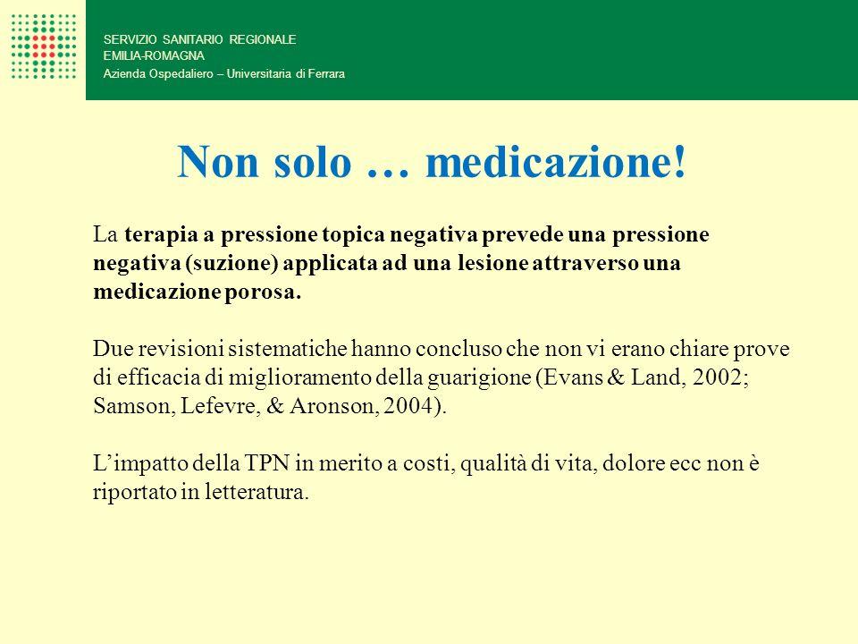 SERVIZIO SANITARIO REGIONALE EMILIA-ROMAGNA Azienda Ospedaliero – Universitaria di Ferrara Non solo … medicazione! La terapia a pressione topica negat