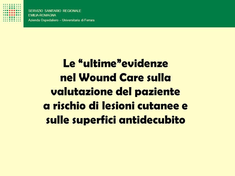 Le ultimeevidenze nel Wound Care sulla valutazione del paziente a rischio di lesioni cutanee e sulle superfici antidecubito SERVIZIO SANITARIO REGIONA