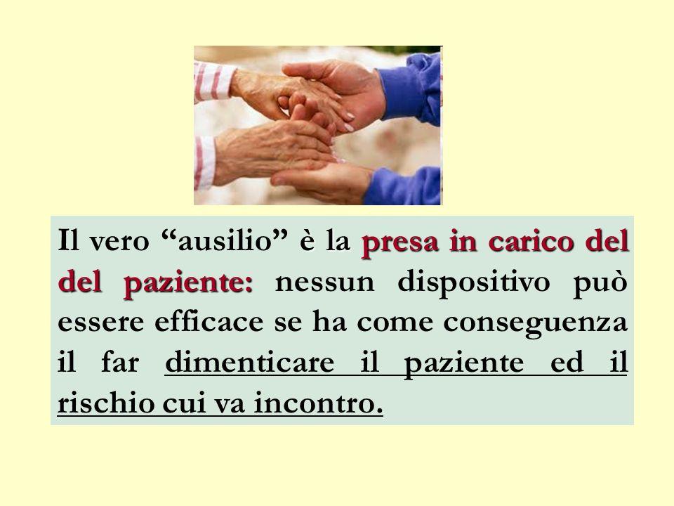 è la presa in carico del del paziente: Il vero ausilio è la presa in carico del del paziente: nessun dispositivo può essere efficace se ha come conseg