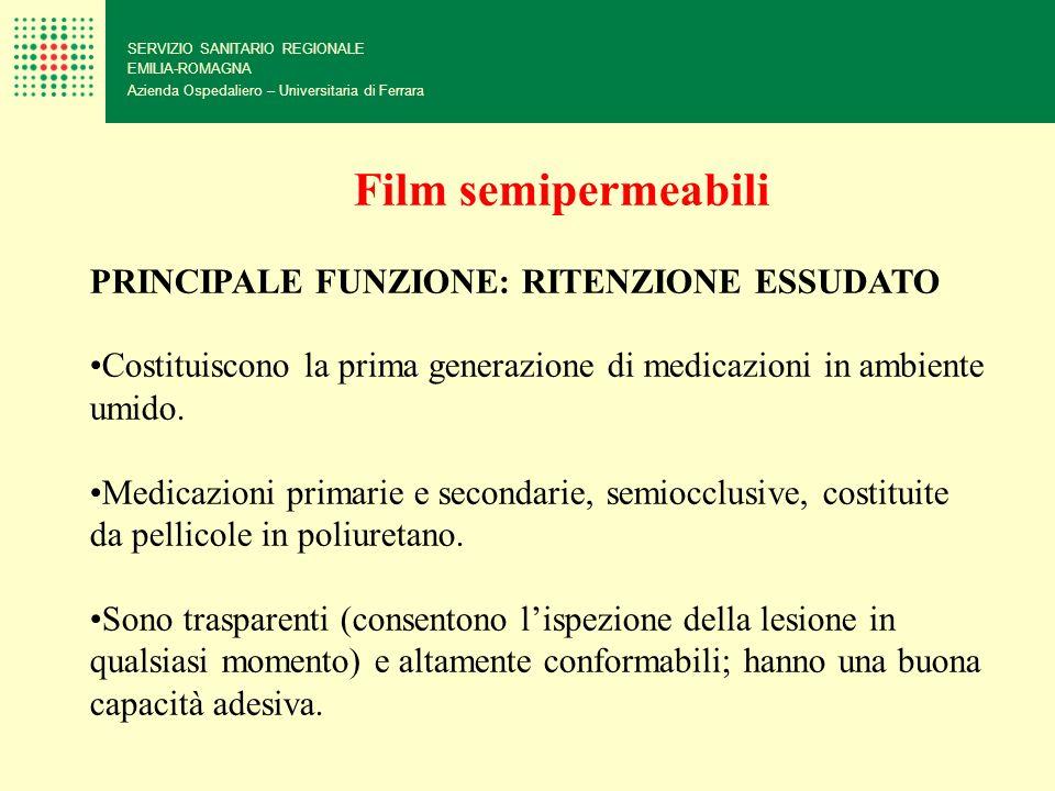 SERVIZIO SANITARIO REGIONALE EMILIA-ROMAGNA Azienda Ospedaliero – Universitaria di Ferrara Film semipermeabili PRINCIPALE FUNZIONE: RITENZIONE ESSUDAT