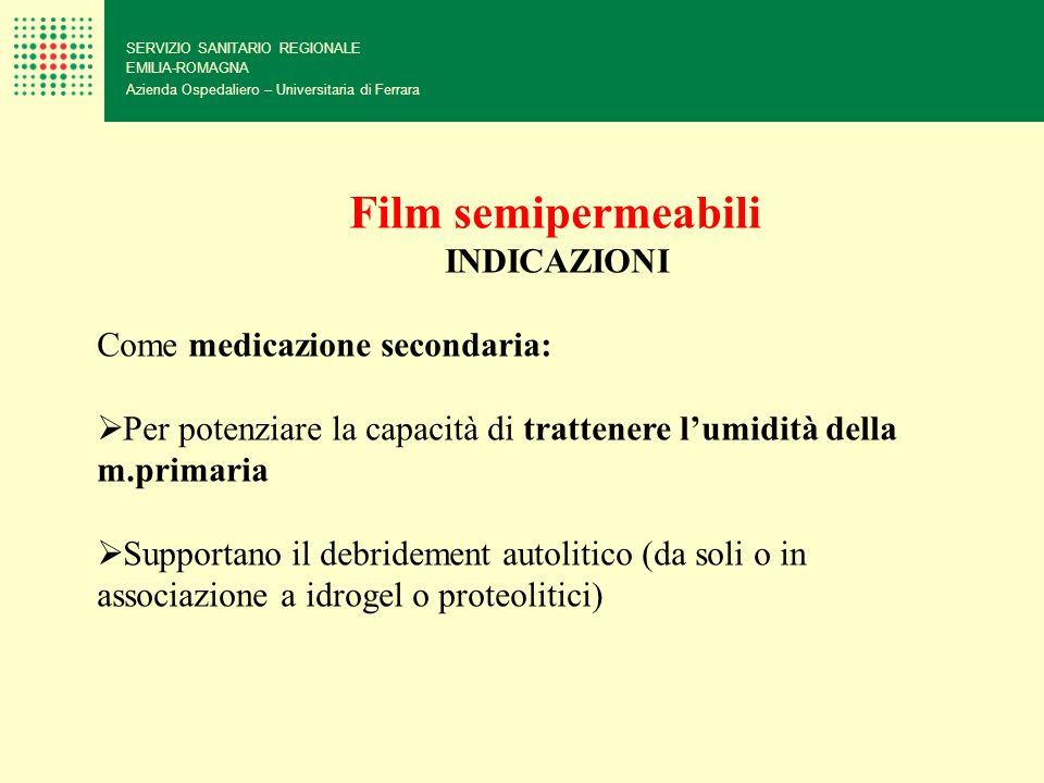 SERVIZIO SANITARIO REGIONALE EMILIA-ROMAGNA Azienda Ospedaliero – Universitaria di Ferrara Film semipermeabili INDICAZIONI Come medicazione secondaria