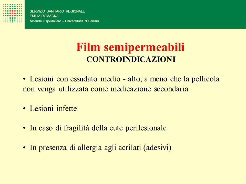 SERVIZIO SANITARIO REGIONALE EMILIA-ROMAGNA Azienda Ospedaliero – Universitaria di Ferrara Film semipermeabili CONTROINDICAZIONI Lesioni con essudato