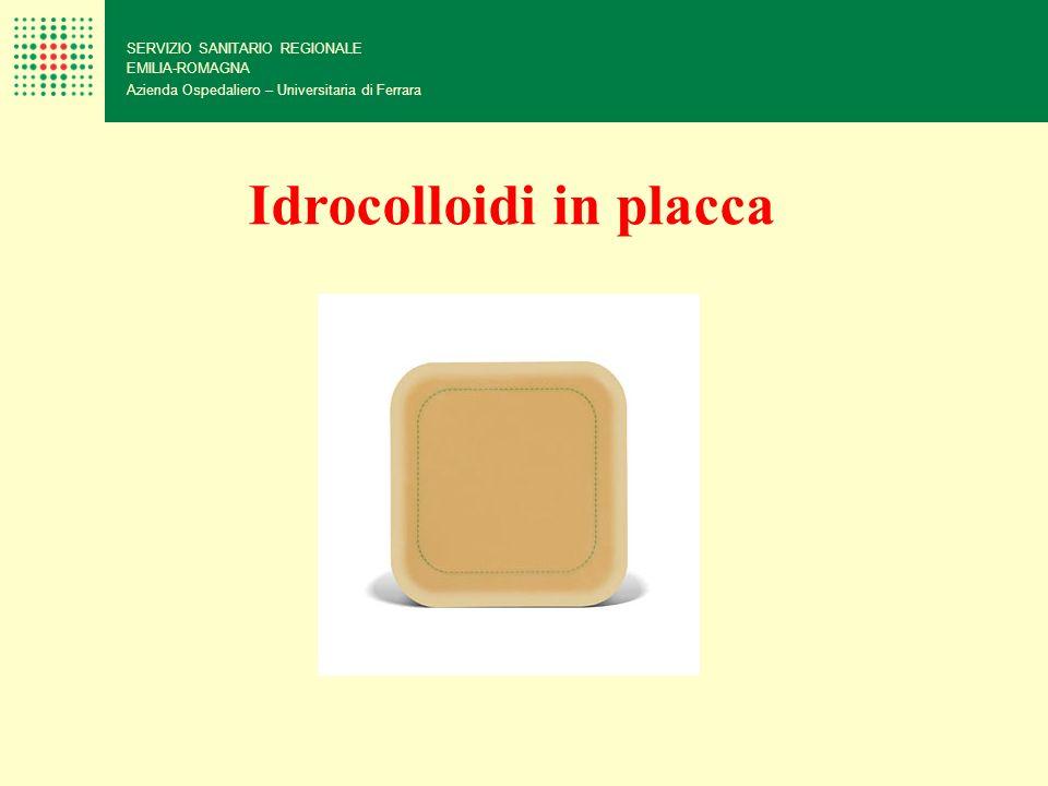 SERVIZIO SANITARIO REGIONALE EMILIA-ROMAGNA Azienda Ospedaliero – Universitaria di Ferrara Idrocolloidi in placca