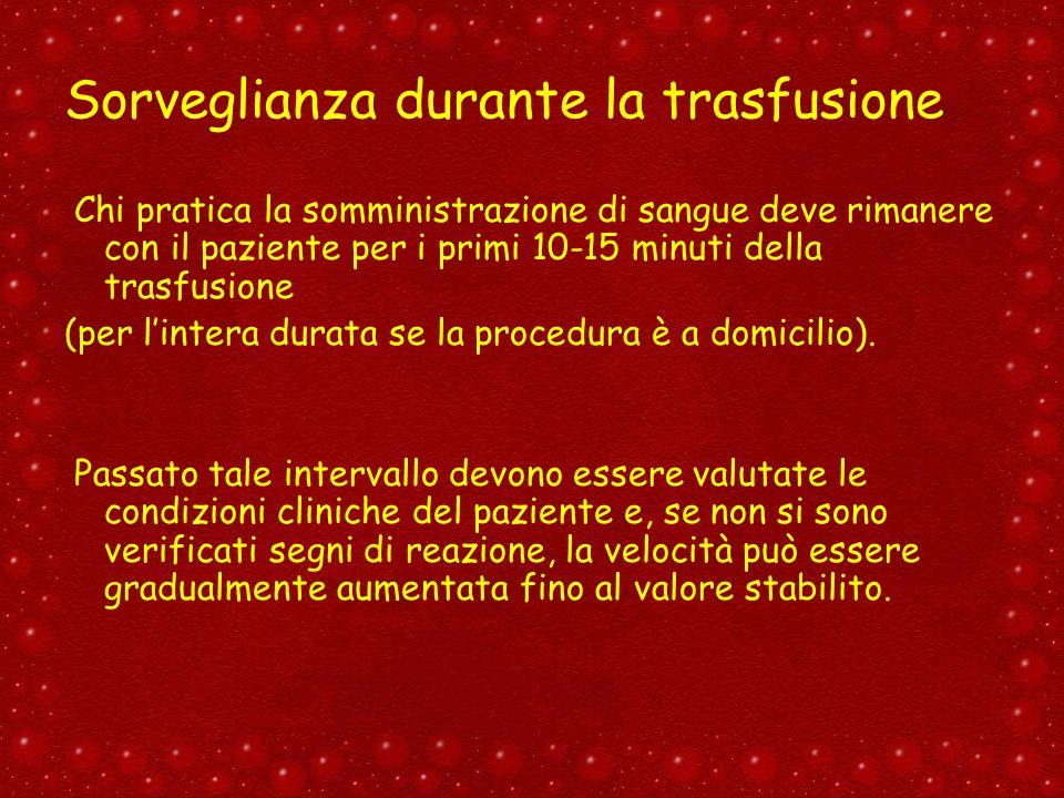 Sorveglianza durante la trasfusione Chi pratica la somministrazione di sangue deve rimanere con il paziente per i primi 10-15 minuti della trasfusione