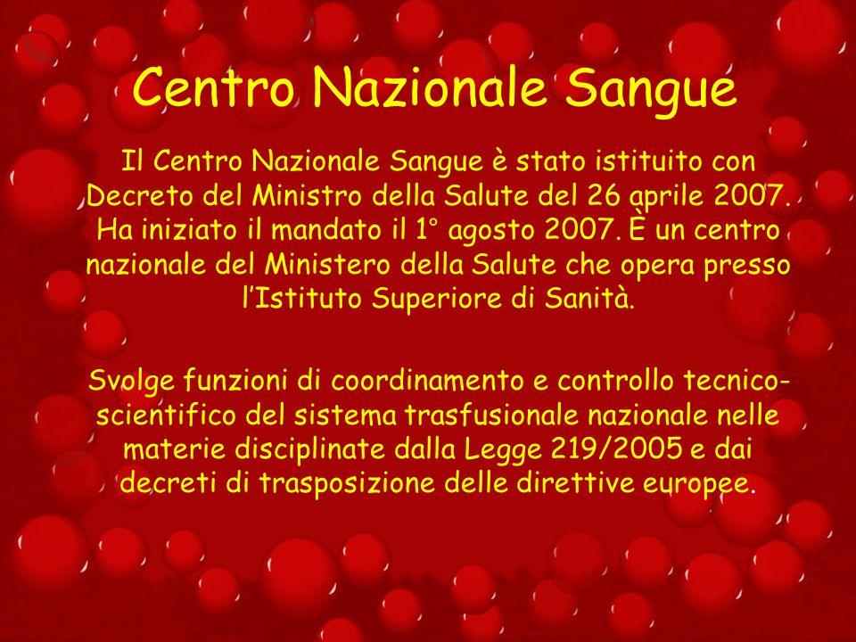 Centro Nazionale Sangue Il Centro Nazionale Sangue è stato istituito con Decreto del Ministro della Salute del 26 aprile 2007. Ha iniziato il mandato