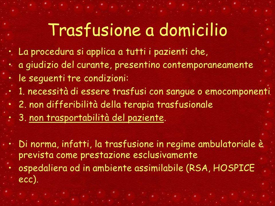 Trasfusione a domicilio La procedura si applica a tutti i pazienti che, a giudizio del curante, presentino contemporaneamente le seguenti tre condizio