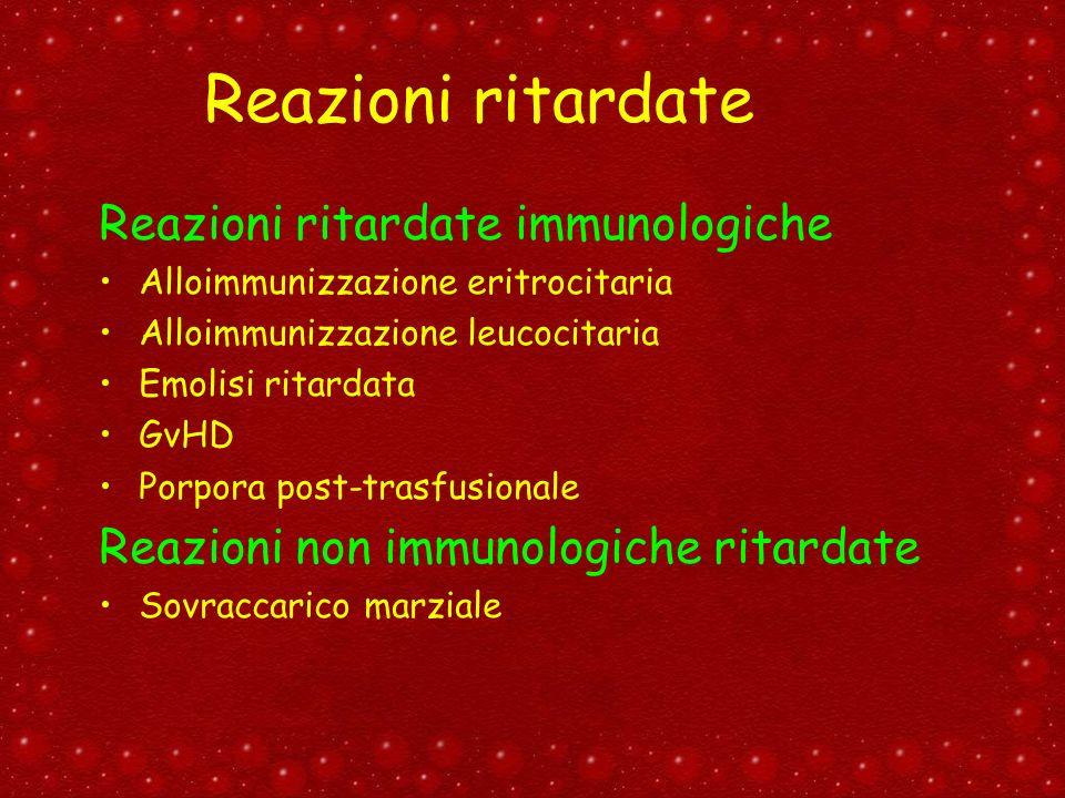 Reazioni ritardate Reazioni ritardate immunologiche Alloimmunizzazione eritrocitaria Alloimmunizzazione leucocitaria Emolisi ritardata GvHD Porpora po