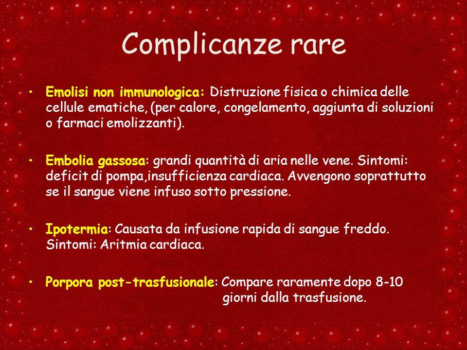 Complicanze rare Emolisi non immunologica: Distruzione fisica o chimica delle cellule ematiche, (per calore, congelamento, aggiunta di soluzioni o far