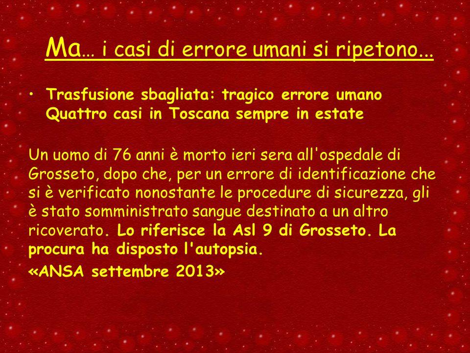 Ma … i casi di errore umani si ripetono... Trasfusione sbagliata: tragico errore umano Quattro casi in Toscana sempre in estate Un uomo di 76 anni è m