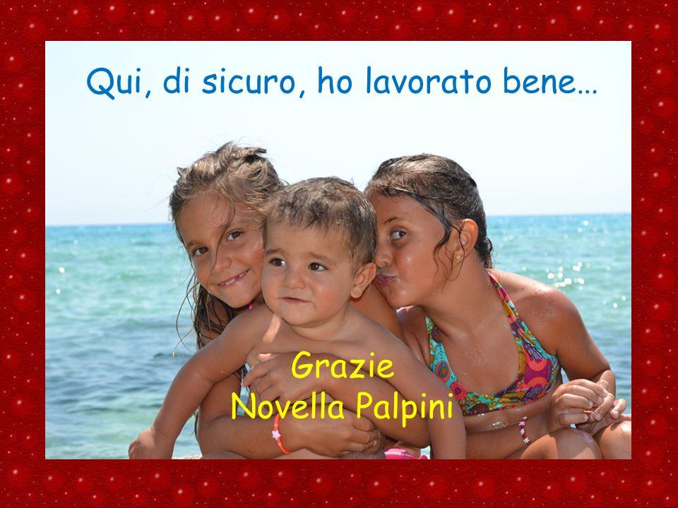 Qui, di sicuro, ho lavorato bene… Grazie Novella Palpini