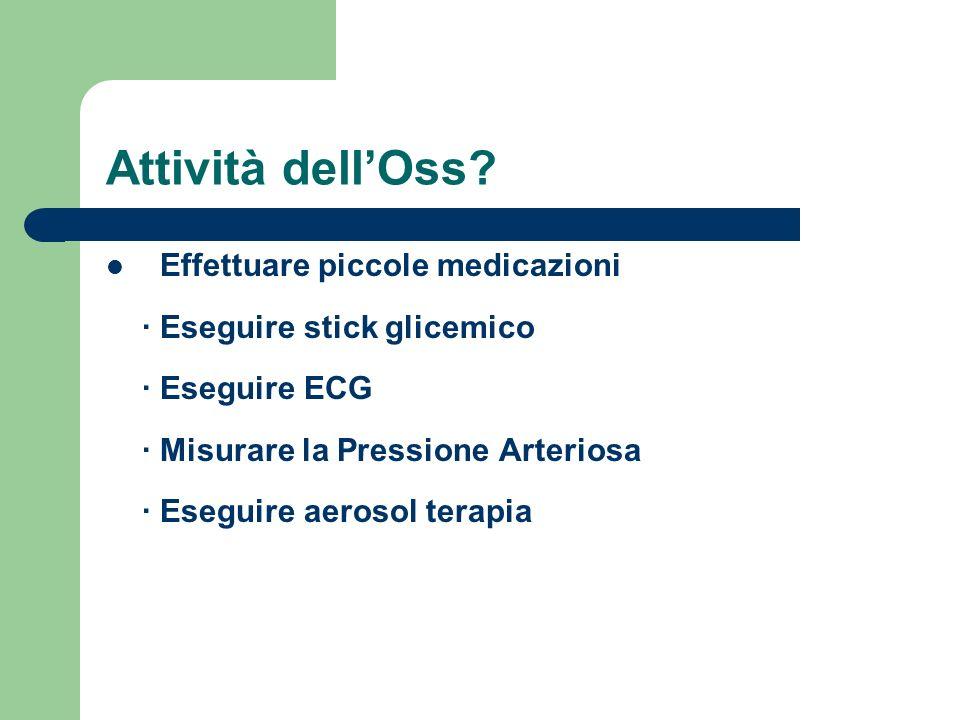 Attività dellOss? Effettuare piccole medicazioni · Eseguire stick glicemico · Eseguire ECG · Misurare la Pressione Arteriosa · Eseguire aerosol terapi