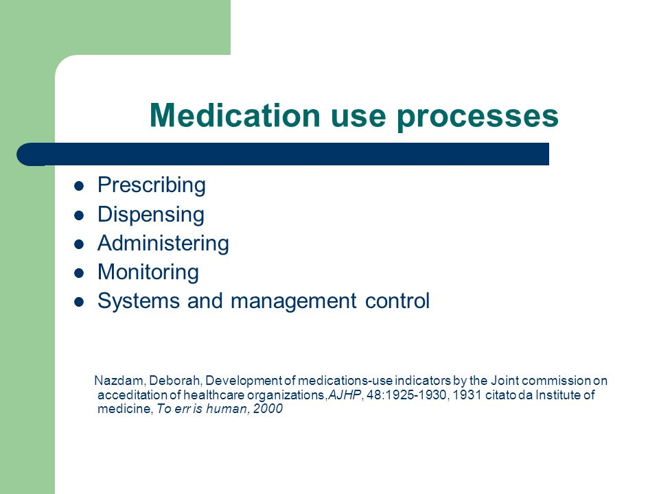 Medication use processes Prescribing Dispensing Administering Monitoring Systems and management control Nazdam, Deborah, Development of medications-us