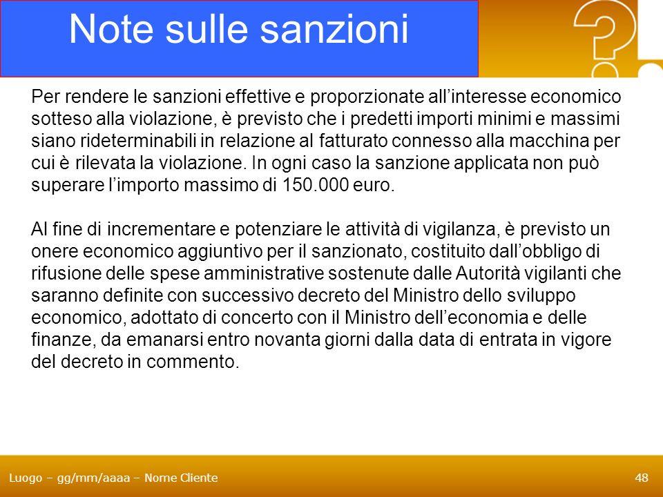 Luogo – gg/mm/aaaa – Nome Cliente48 Note sulle sanzioni Per rendere le sanzioni effettive e proporzionate allinteresse economico sotteso alla violazio