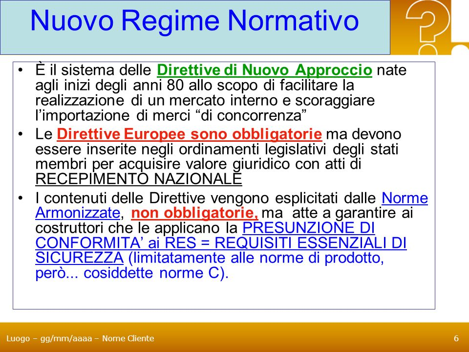 Luogo – gg/mm/aaaa – Nome Cliente6 Nuovo Regime Normativo È il sistema delle Direttive di Nuovo Approccio nate agli inizi degli anni 80 allo scopo di