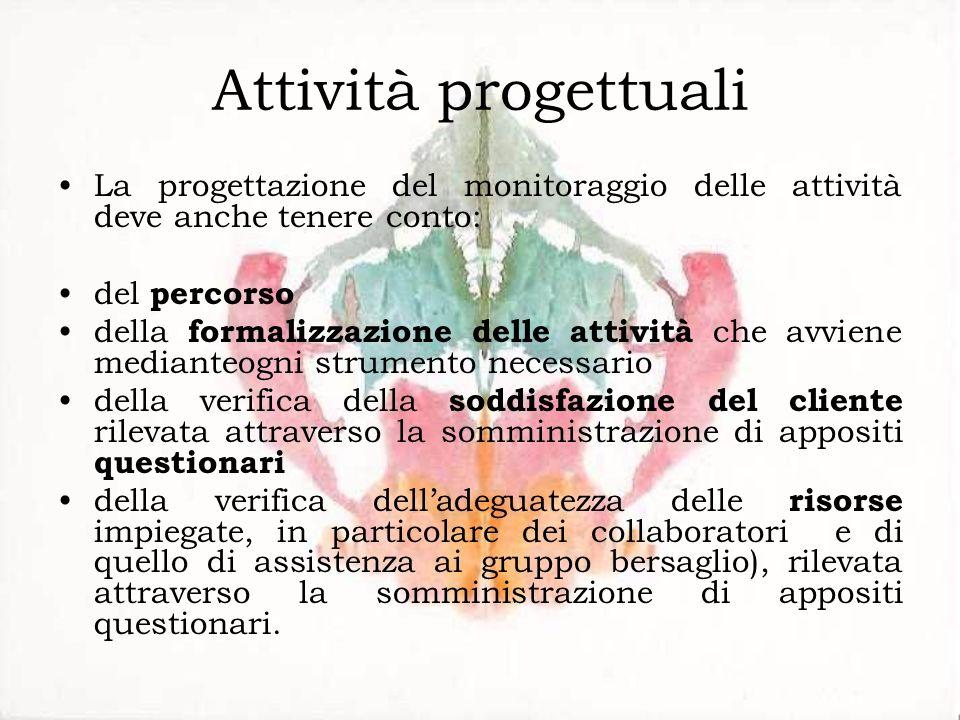 Attività progettuali La progettazione del monitoraggio delle attività deve anche tenere conto: del percorso della formalizzazione delle attività che a