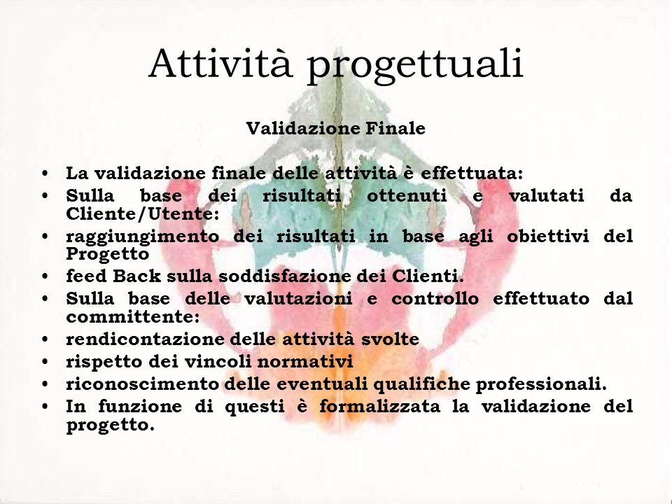 Attività progettuali Validazione Finale La validazione finale delle attività è effettuata: Sulla base dei risultati ottenuti e valutati da Cliente/Ute