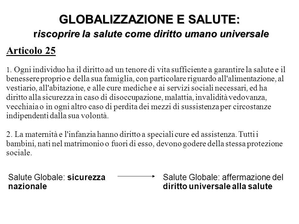 GLOBALIZZAZIONE E SALUTE: riscoprire la salute come diritto umano universale riscoprire la salute come diritto umano universale Articolo 25 1. Ogni in