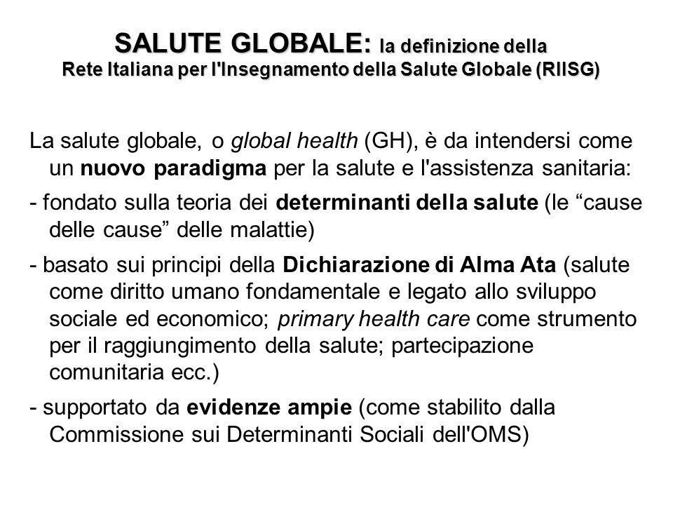 SALUTE GLOBALE: la definizione della Rete Italiana per l'Insegnamento della Salute Globale (RIISG) La salute globale, o global health (GH), è da inten