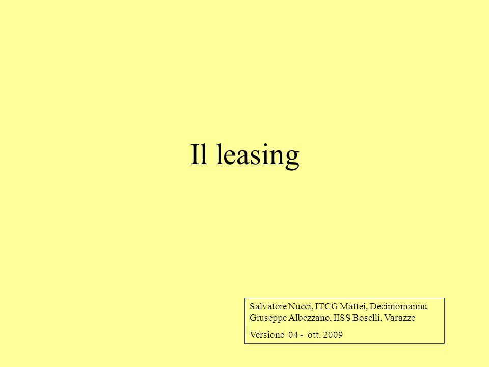 Il leasing Salvatore Nucci, ITCG Mattei, Decimomannu Giuseppe Albezzano, IISS Boselli, Varazze Versione 04 - ott. 2009