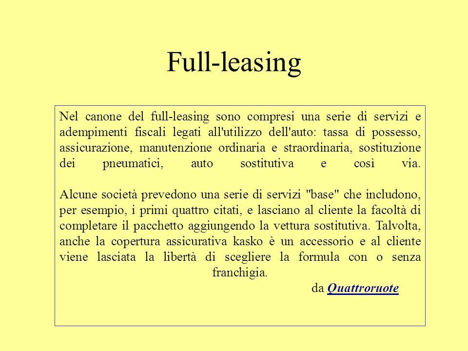 Full-leasing Nel canone del full-leasing sono compresi una serie di servizi e adempimenti fiscali legati all utilizzo dell auto: tassa di possesso, assicurazione, manutenzione ordinaria e straordinaria, sostituzione dei pneumatici, auto sostitutiva e così via.