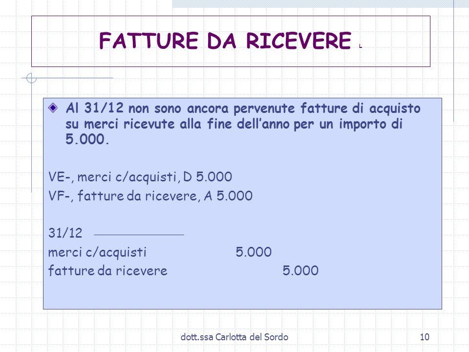 dott.ssa Carlotta del Sordo10 FATTURE DA RICEVERE L Al 31/12 non sono ancora pervenute fatture di acquisto su merci ricevute alla fine dellanno per un