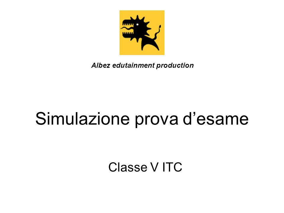Simulazione prova desame Classe V ITC Albez edutainment production