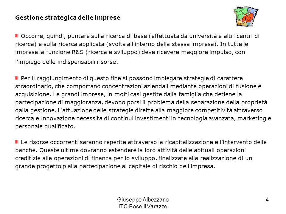 Giuseppe Albezzano ITC Boselli Varazze 4 Gestione strategica delle imprese Occorre, quindi, puntare sulla ricerca di base (effettuata da università e