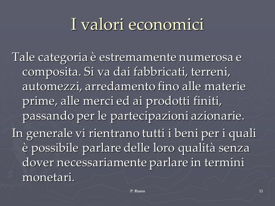 P. Russo11 I valori economici Tale categoria è estremamente numerosa e composita. Si va dai fabbricati, terreni, automezzi, arredamento fino alle mate