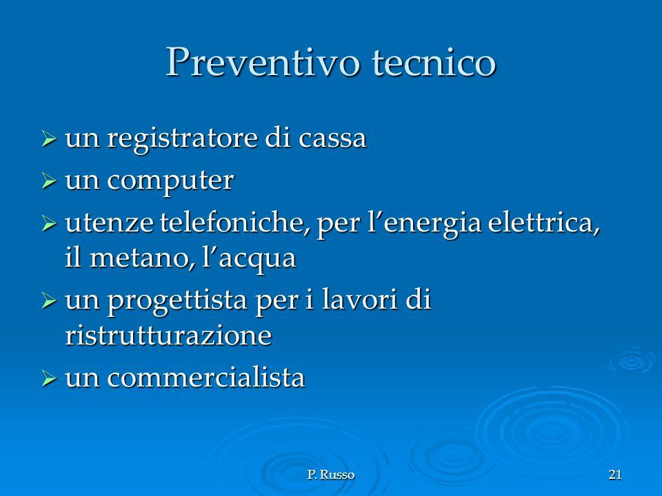 P. Russo21 Preventivo tecnico un registratore di cassa un registratore di cassa un computer un computer utenze telefoniche, per lenergia elettrica, il